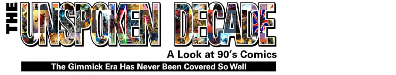 The Unspoken Decade:  90's Comic Book Blog Extraordinaire